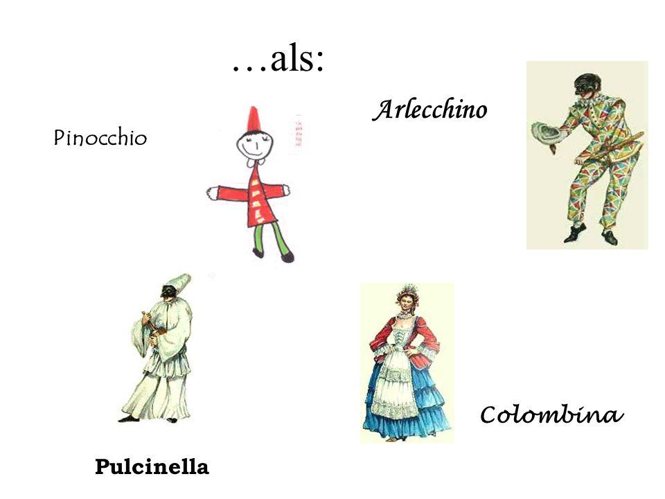 …als: Arlecchino Pinocchio Colombina Pulcinella