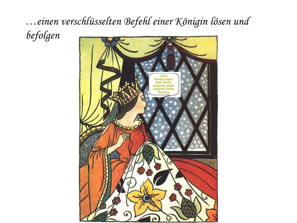 …einen verschlüsselten Befehl einer Königin lösen und befolgen
