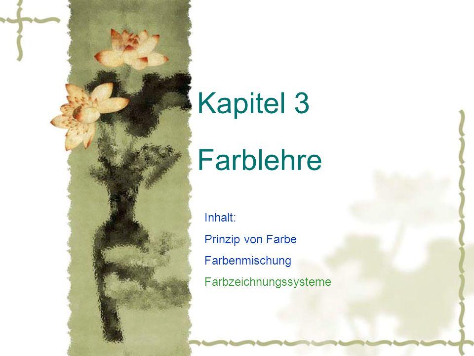 Kapitel 3 Farblehre Inhalt: Prinzip von Farbe Farbenmischung