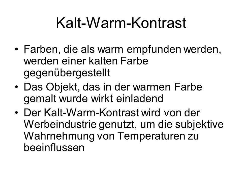 Kalt-Warm-Kontrast Farben, die als warm empfunden werden, werden einer kalten Farbe gegenübergestellt.