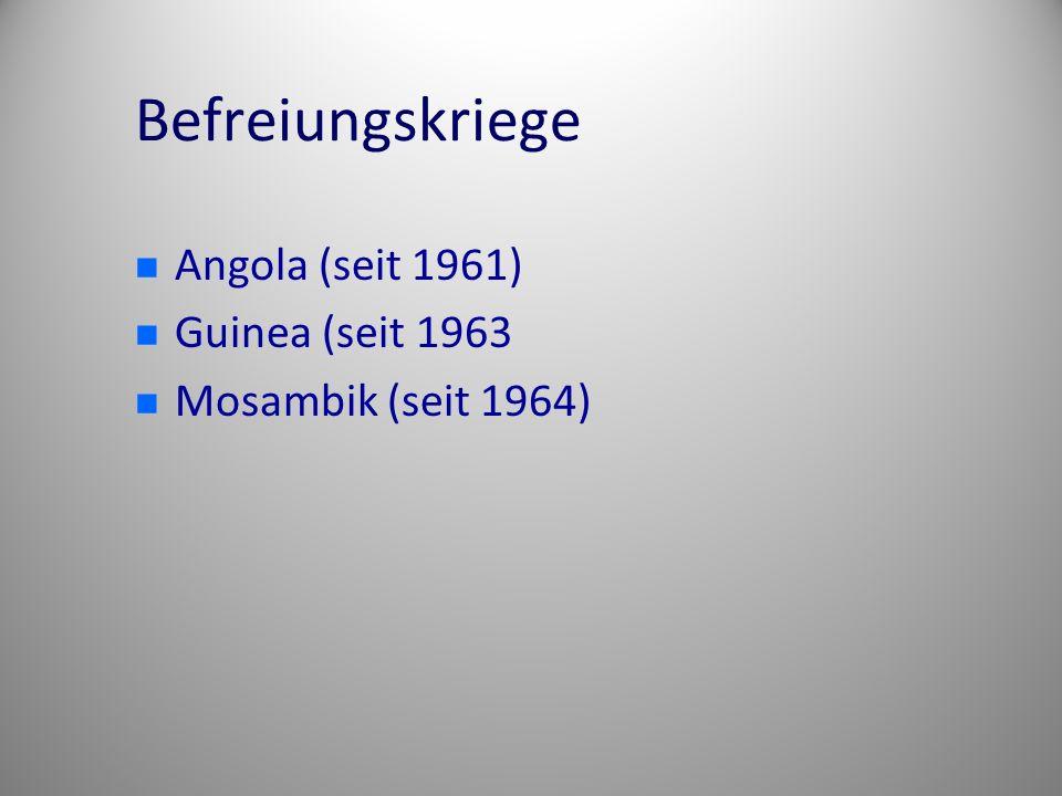 Befreiungskriege Angola (seit 1961) Guinea (seit 1963