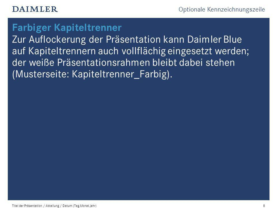 Farbiger Kapiteltrenner Zur Auflockerung der Präsentation kann Daimler Blue auf Kapiteltrennern auch vollflächig eingesetzt werden; der weiße Präsentationsrahmen bleibt dabei stehen (Musterseite: Kapiteltrenner_Farbig).