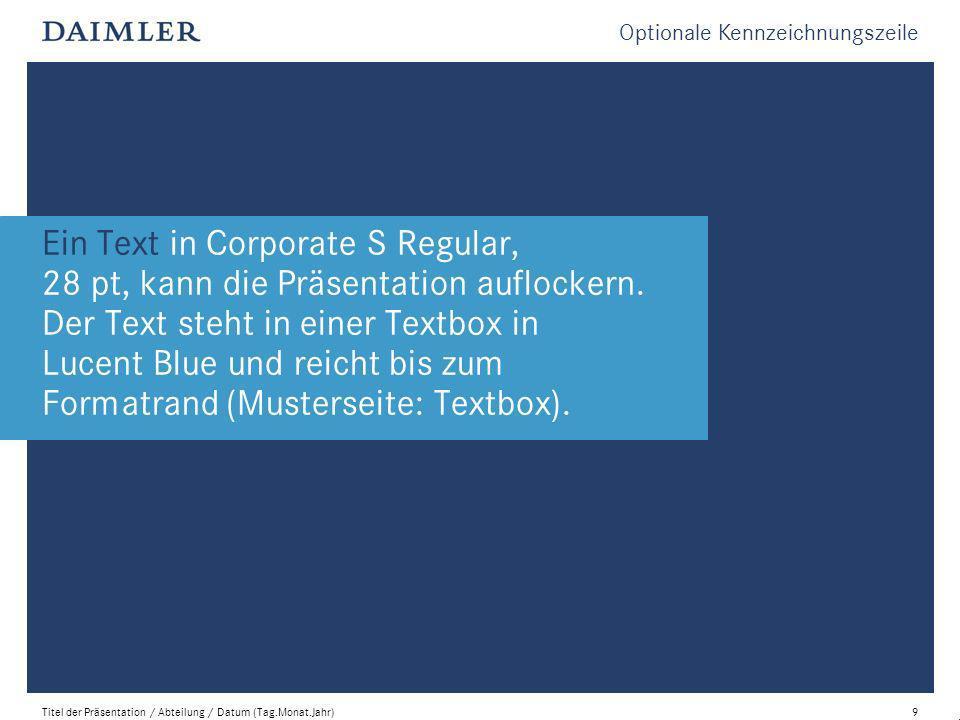 Ein Text in Corporate S Regular, 28 pt, kann die Präsentation auflockern. Der Text steht in einer Textbox in Lucent Blue und reicht bis zum Formatrand (Musterseite: Textbox).
