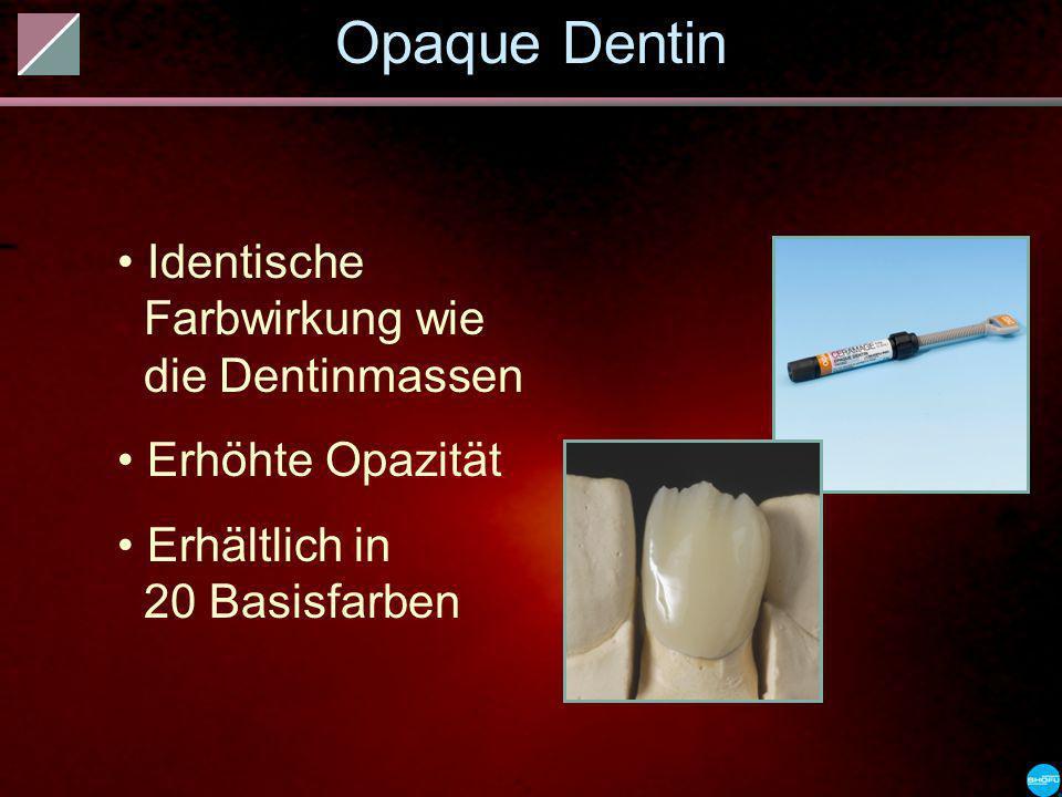 Opaque Dentin Identische Farbwirkung wie die Dentinmassen