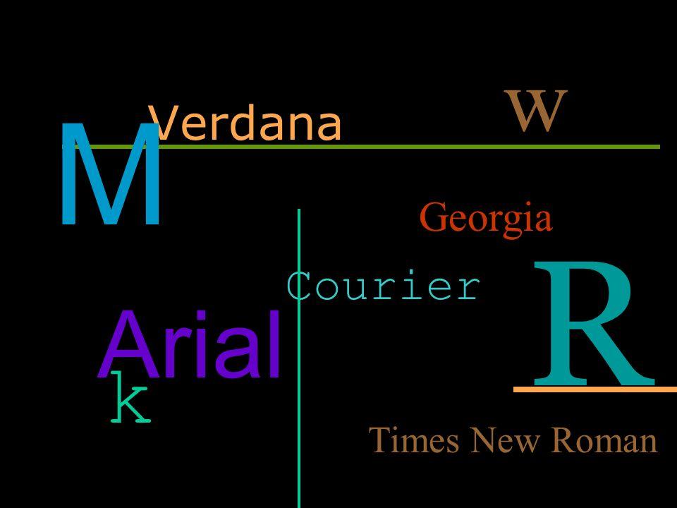 w Verdana M Georgia R Courier Arial k Times New Roman
