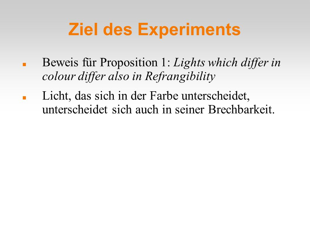 Ziel des Experiments Beweis für Proposition 1: Lights which differ in colour differ also in Refrangibility.