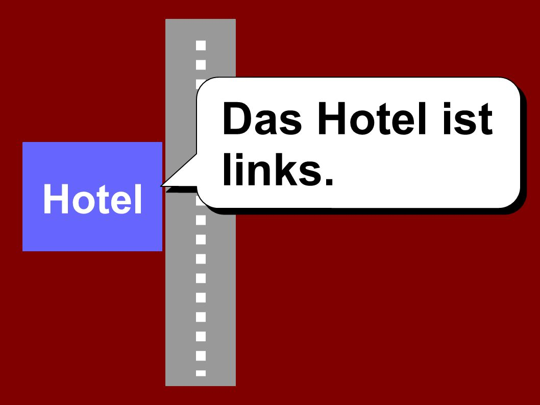 Das Hotel ist links. Hotel