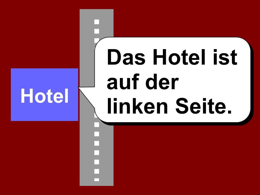 Das Hotel ist auf der linken Seite. Hotel