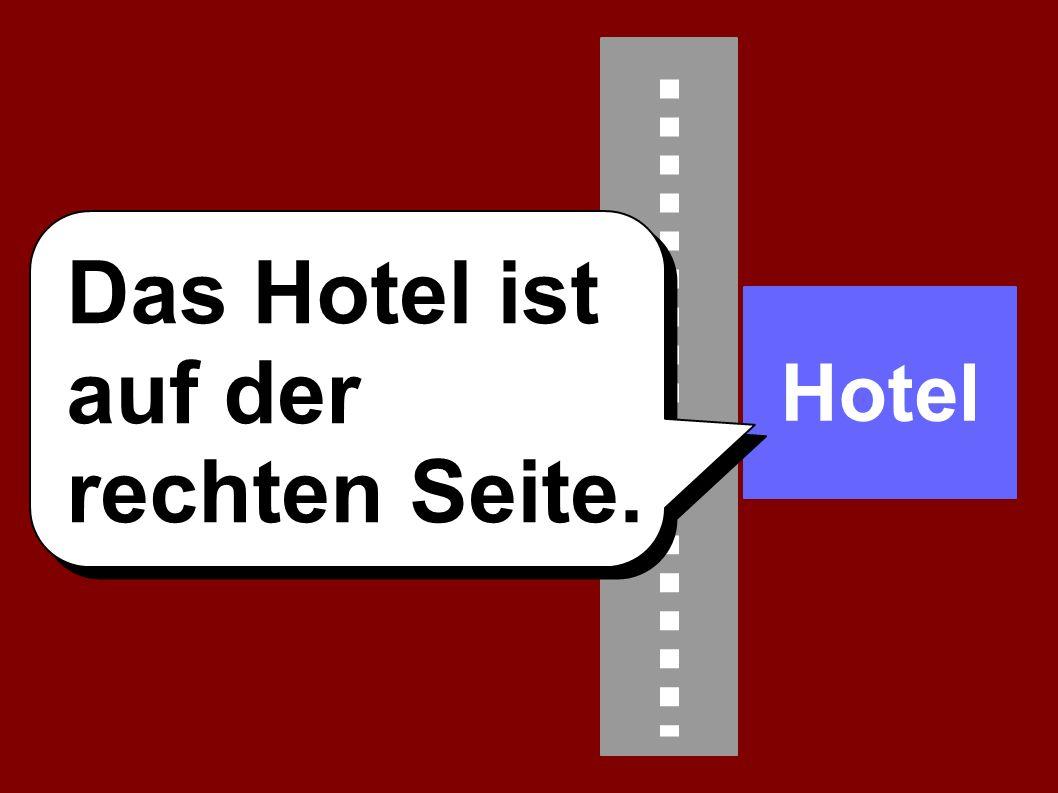 Das Hotel ist auf der rechten Seite. Hotel