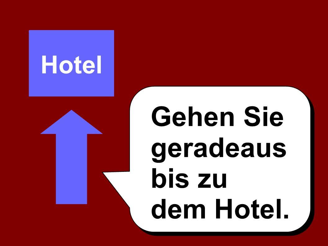 Hotel Gehen Sie geradeaus bis zu dem Hotel.