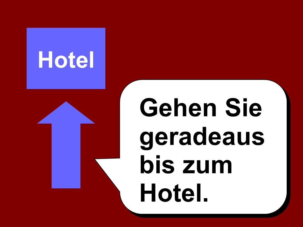 Hotel Gehen Sie geradeaus bis zum Hotel.