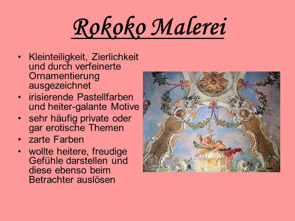 Rokoko Malerei Kleinteiligkeit, Zierlichkeit und durch verfeinerte Ornamentierung ausgezeichnet. irisierende Pastellfarben und heiter-galante Motive.