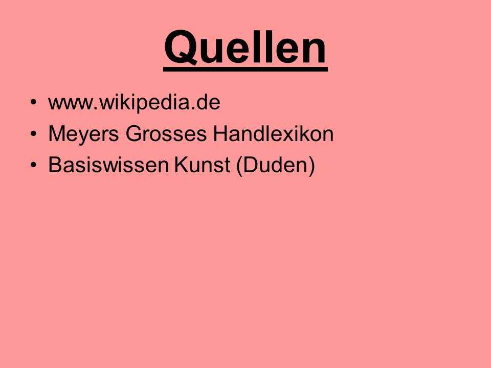 Quellen www.wikipedia.de Meyers Grosses Handlexikon