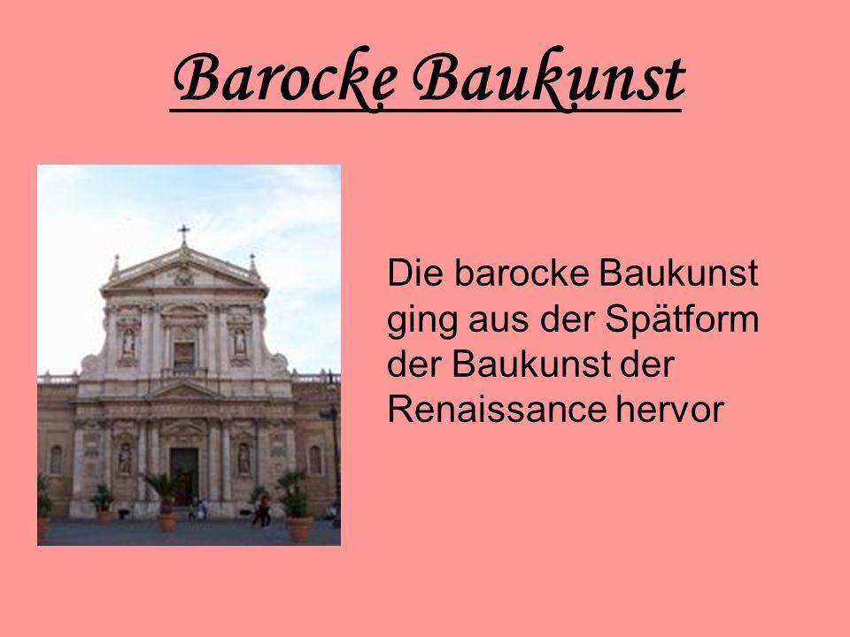 Barocke Baukunst Die barocke Baukunst ging aus der Spätform der Baukunst der Renaissance hervor