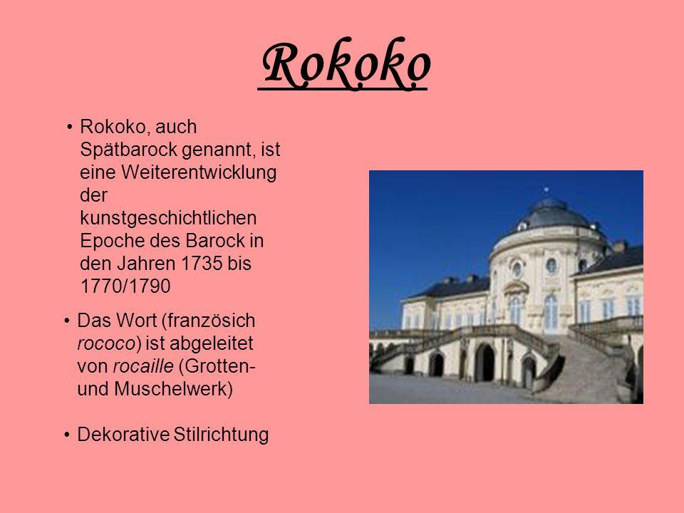 Rokoko Rokoko, auch Spätbarock genannt, ist eine Weiterentwicklung der kunstgeschichtlichen Epoche des Barock in den Jahren 1735 bis 1770/1790.