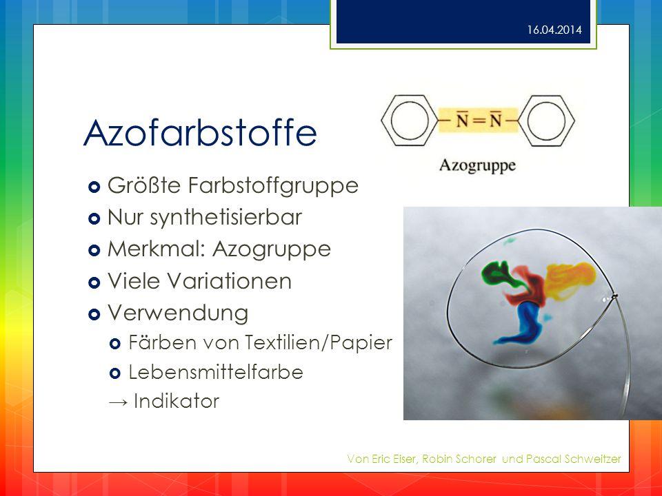 Azofarbstoffe Größte Farbstoffgruppe Nur synthetisierbar