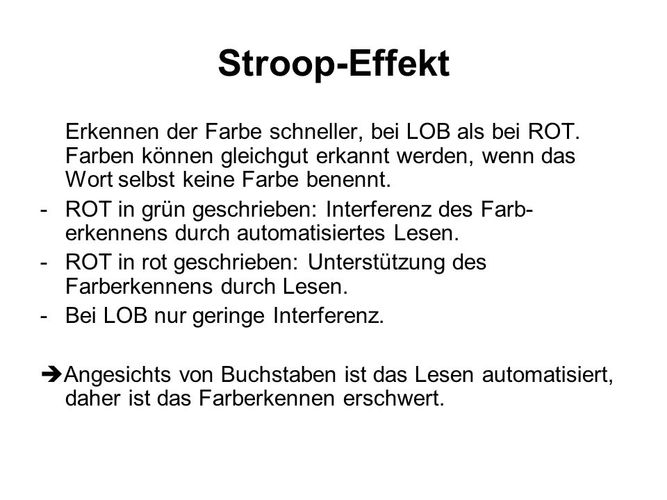 Stroop-Effekt Erkennen der Farbe schneller, bei LOB als bei ROT. Farben können gleichgut erkannt werden, wenn das Wort selbst keine Farbe benennt.