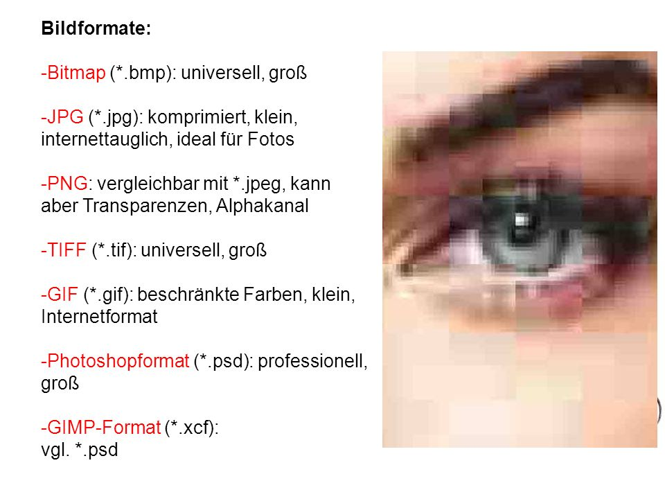Bildformate: Bitmap (*.bmp): universell, groß. JPG (*.jpg): komprimiert, klein, internettauglich, ideal für Fotos.