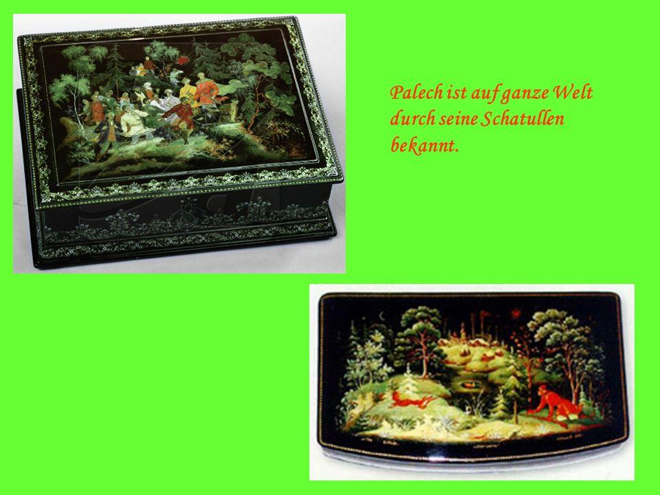 Palech ist auf ganze Welt durch seine Schatullen bekannt.