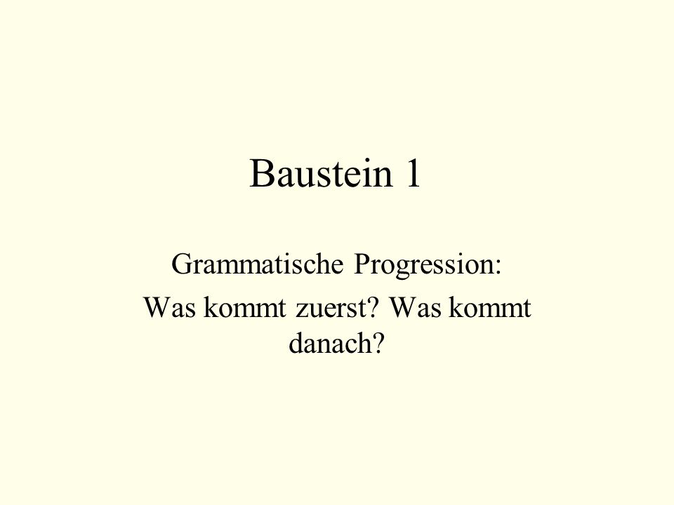 Grammatische Progression: Was kommt zuerst Was kommt danach