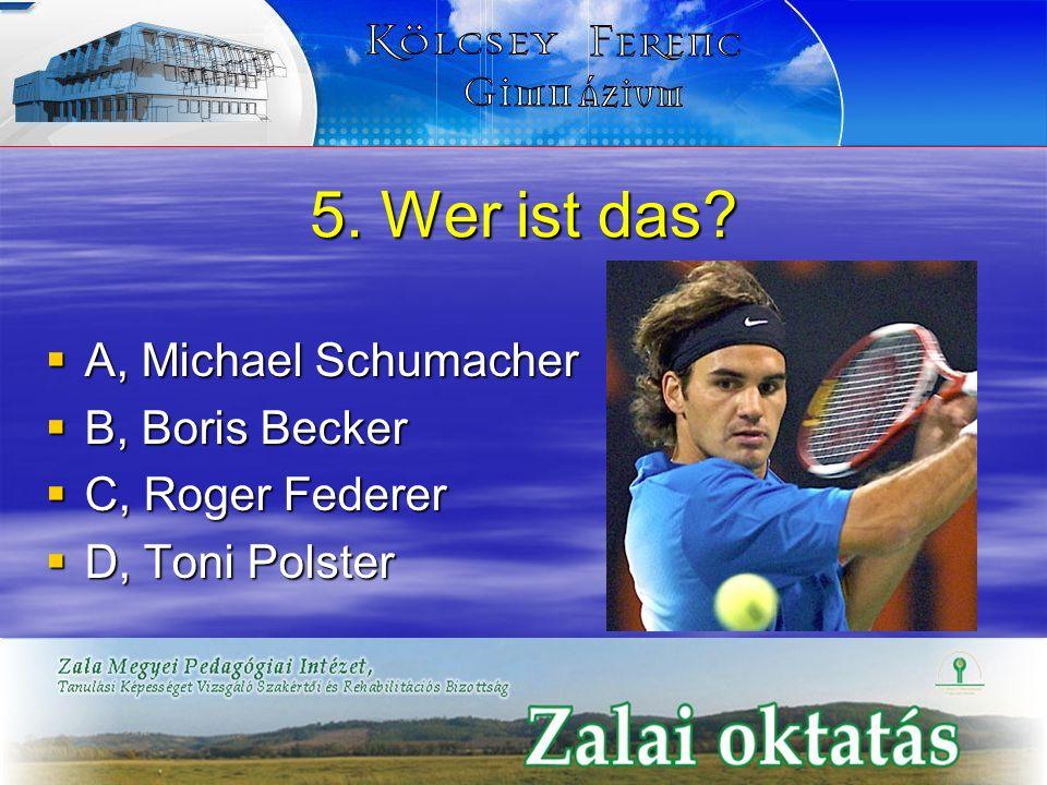 5. Wer ist das A, Michael Schumacher B, Boris Becker C, Roger Federer