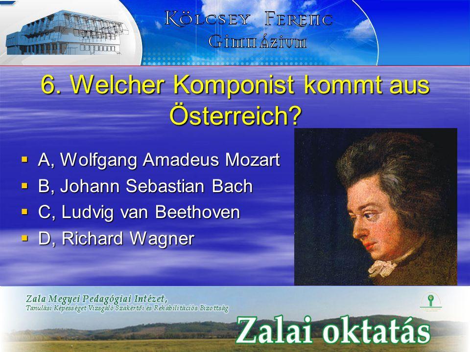 6. Welcher Komponist kommt aus Österreich