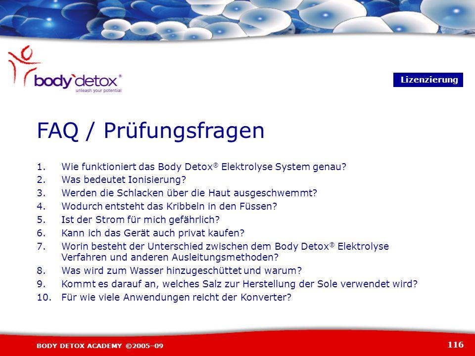 Lizenzierung FAQ / Prüfungsfragen. 1. Wie funktioniert das Body Detox® Elektrolyse System genau 2. Was bedeutet Ionisierung