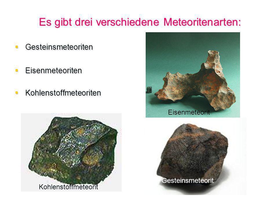 Es gibt drei verschiedene Meteoritenarten: