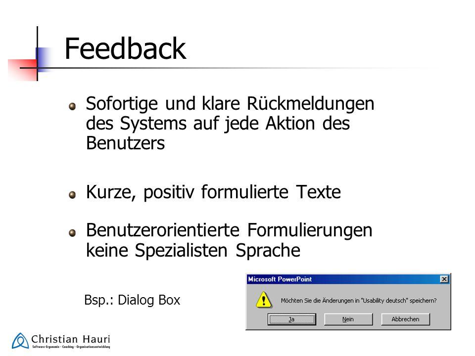 Feedback Sofortige und klare Rückmeldungen des Systems auf jede Aktion des Benutzers. Kurze, positiv formulierte Texte.