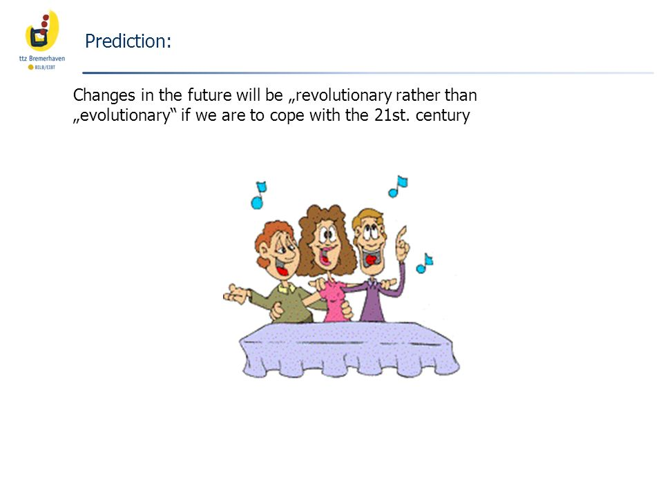 "Prediction: Changes in the future will be ""revolutionary rather than ""evolutionary if we are to cope with the 21st."