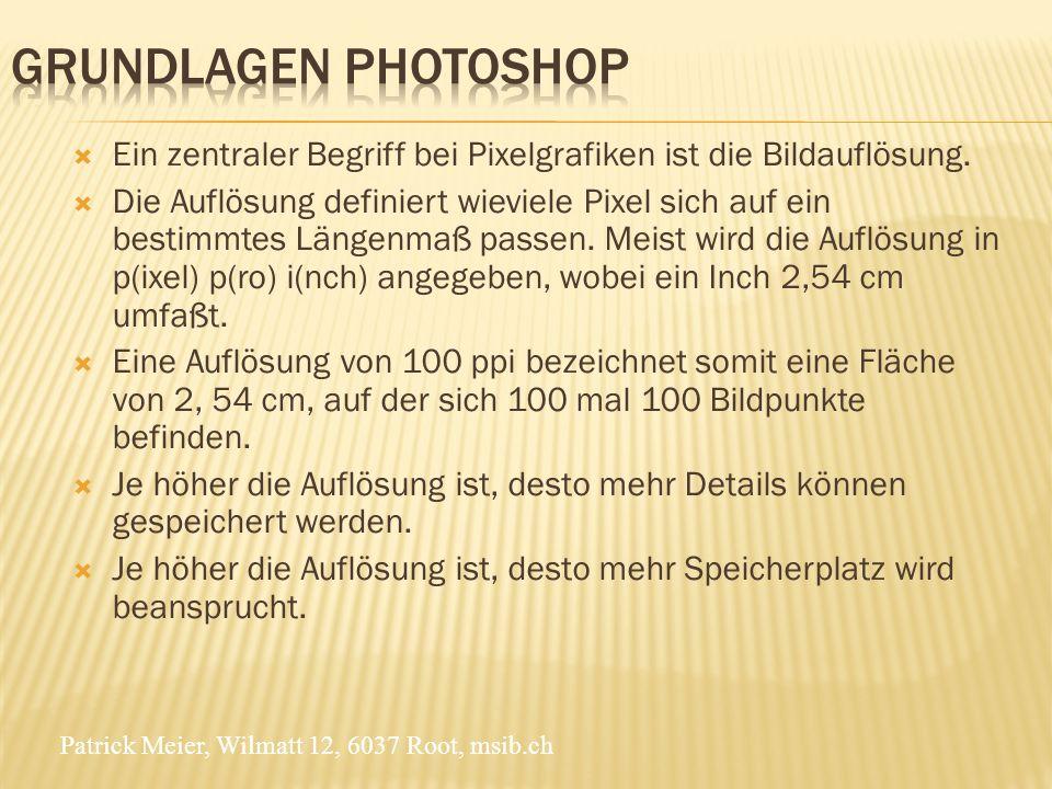 Grundlagen Photoshop Ein zentraler Begriff bei Pixelgrafiken ist die Bildauflösung.