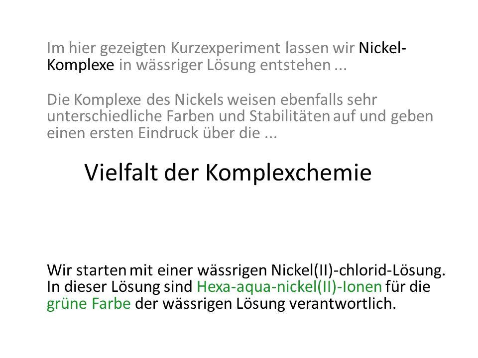 Im hier gezeigten Kurzexperiment lassen wir Nickel-Komplexe in wässriger Lösung entstehen ...