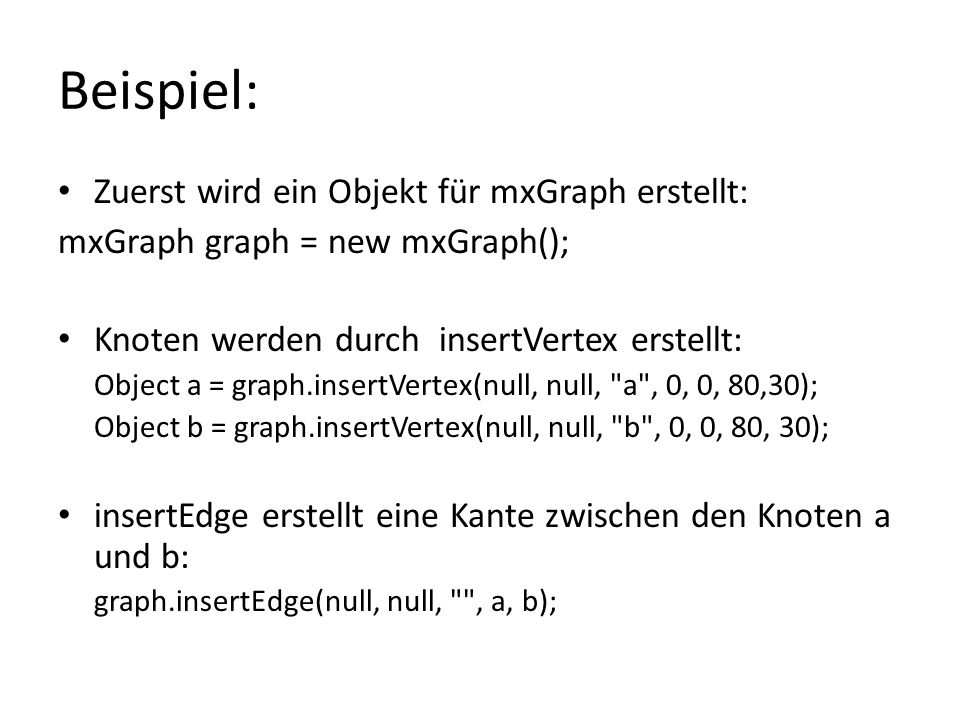 Beispiel: Zuerst wird ein Objekt für mxGraph erstellt: