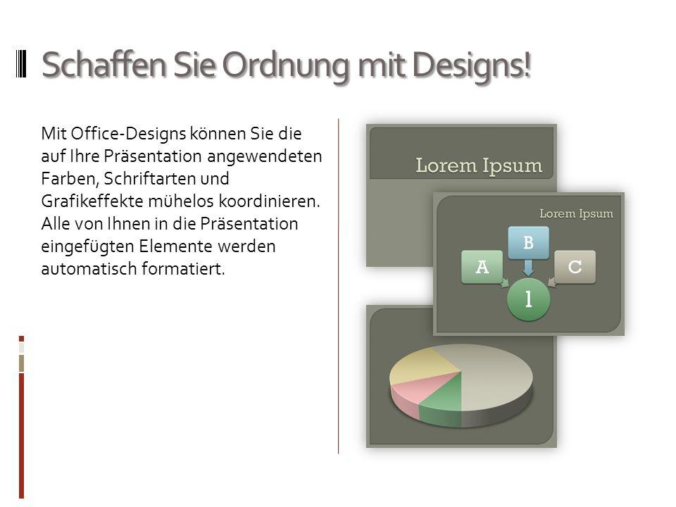 Schaffen Sie Ordnung mit Designs!