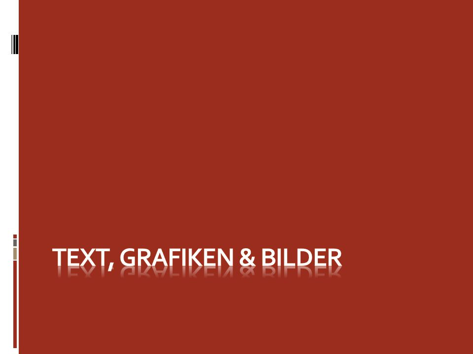Text, Grafiken & Bilder