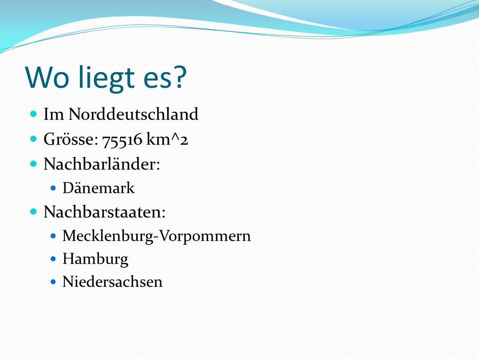 Wo liegt es Im Norddeutschland Grösse: 75516 km^2 Nachbarländer: