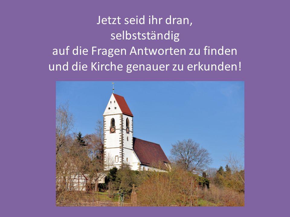 auf die Fragen Antworten zu finden und die Kirche genauer zu erkunden!