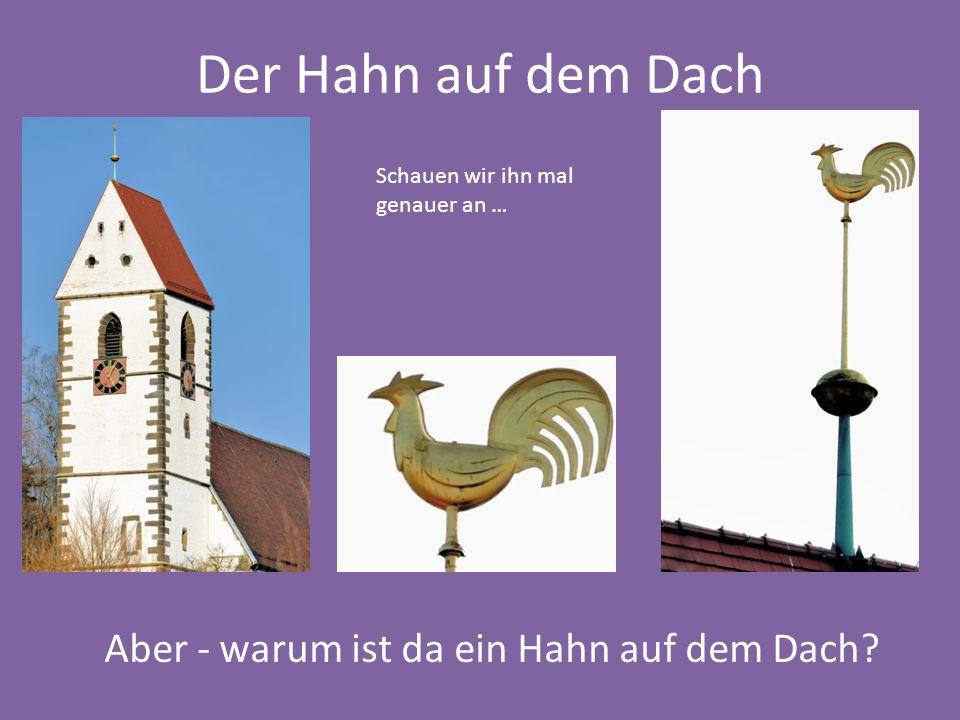 Der Hahn auf dem Dach Aber - warum ist da ein Hahn auf dem Dach