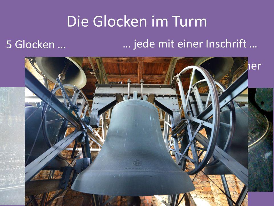 Die Glocken im Turm 5 Glocken … … jede mit einer Inschrift …