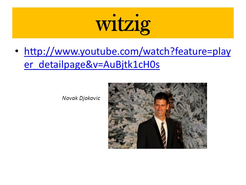 witzig http://www.youtube.com/watch feature=player_detailpage&v=AuBjtk1cH0s Novak Djokovic