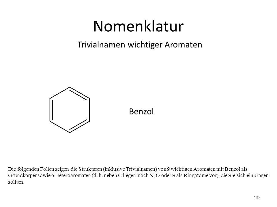 Nomenklatur Trivialnamen wichtiger Aromaten Benzol