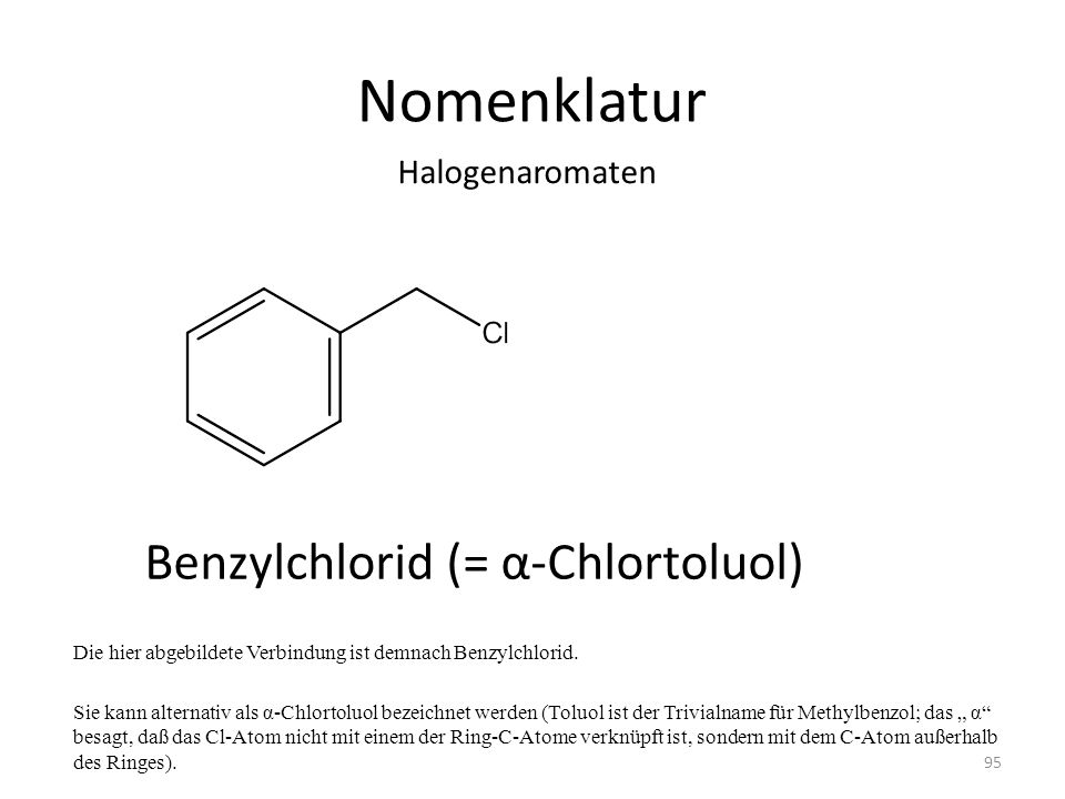 Nomenklatur Benzylchlorid (= α-Chlortoluol) Halogenaromaten