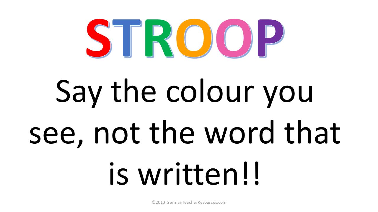 STROOP Say the colour you see, not the word that is written!!