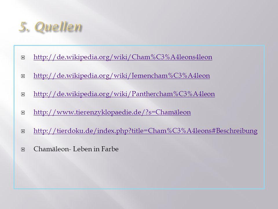 5. Quellen http://de.wikipedia.org/wiki/Cham%C3%A4leons4leon