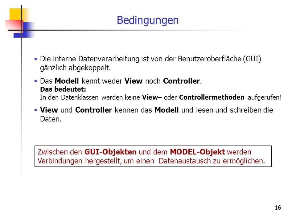 Bedingungen Die interne Datenverarbeitung ist von der Benutzeroberfläche (GUI) gänzlich abgekoppelt.