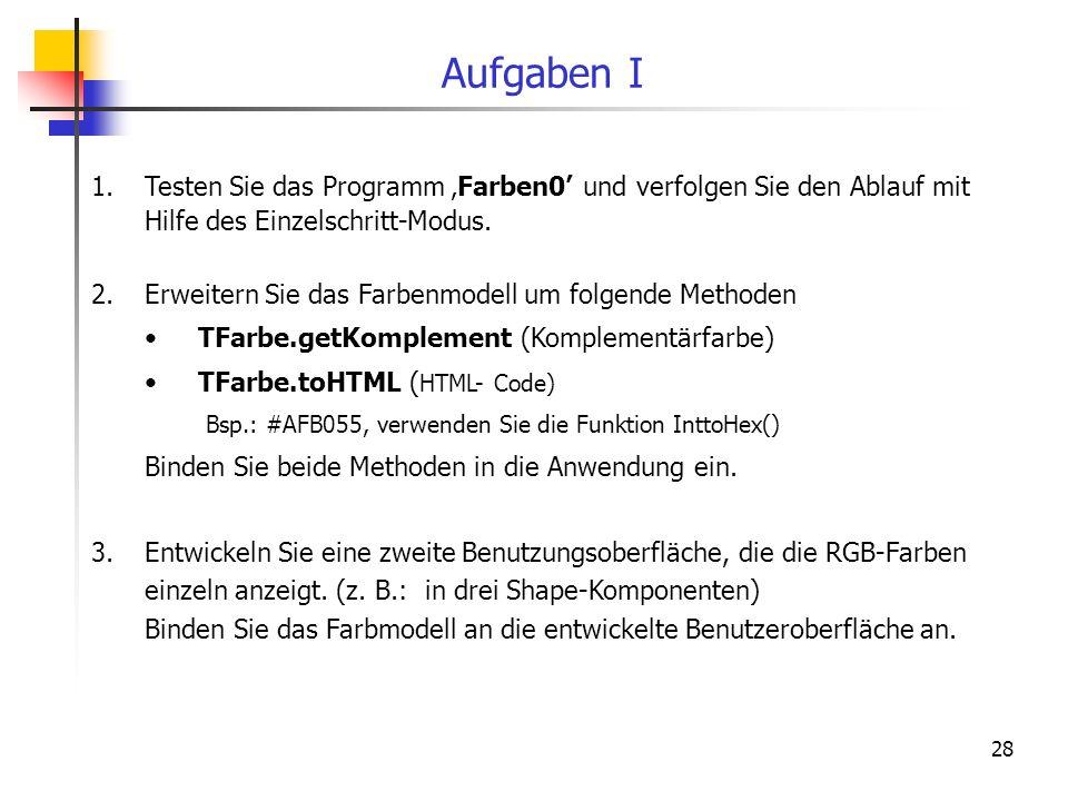 Aufgaben I Testen Sie das Programm 'Farben0' und verfolgen Sie den Ablauf mit Hilfe des Einzelschritt-Modus.