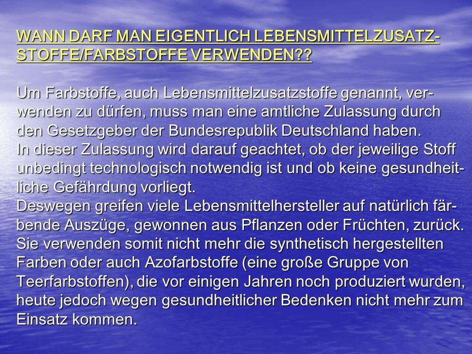 WANN DARF MAN EIGENTLICH LEBENSMITTELZUSATZ-STOFFE/FARBSTOFFE VERWENDEN .