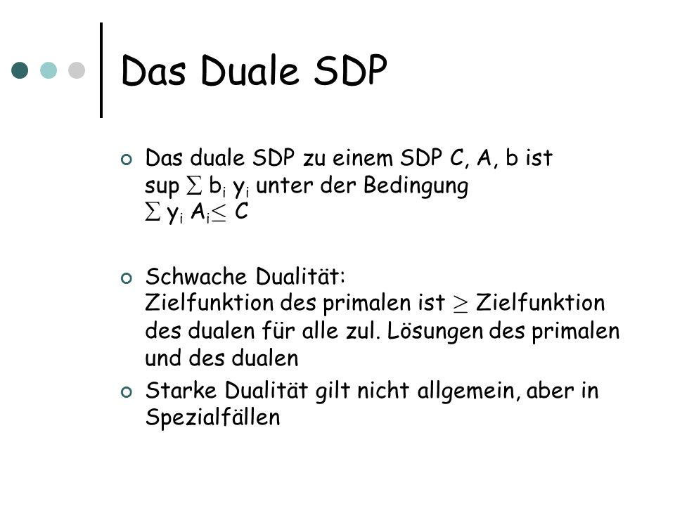 Das Duale SDP Das duale SDP zu einem SDP C, A, b ist sup  bi yi unter der Bedingung  yi Ai· C.