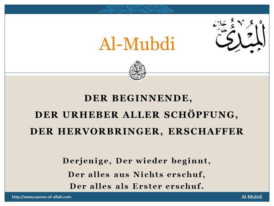Al-Mubdi DER BEGINNENDE, DER URHEBER ALLER SCHÖPFUNG,