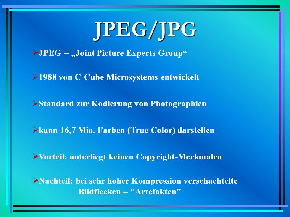 "JPEG/JPG JPEG = ""Joint Picture Experts Group"
